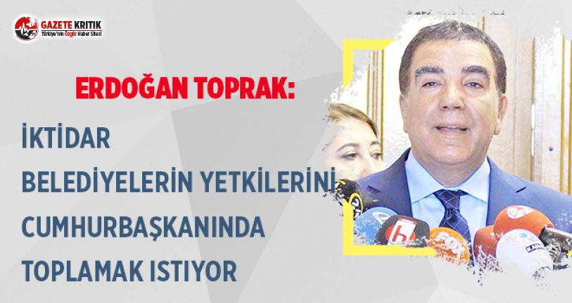 CHP'li Toprak:İstanbul'un rantını paylaşmaya alışan iktidar, bir anda bu imkanlardan yoksun kalmayı kabullenemiyor!
