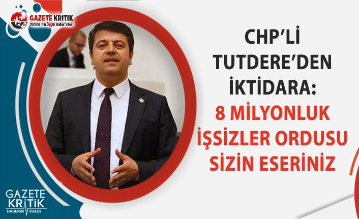 CHP'li Tutdere'den İktidara: 8 Milyonluk İşsizler Ordusu Sizin Eseriniz