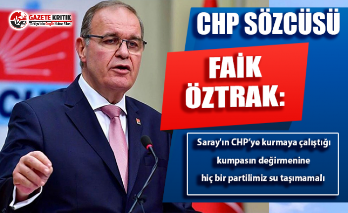 CHP Sözcüsü:Saray'ın CHP'ye kurmaya çalıştığı kumpasın değirmenine hiç bir partilimiz su taşımamalı
