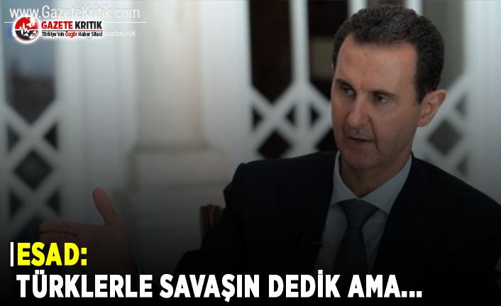 Esad: Türklerle Savaşın Dedik Ama...