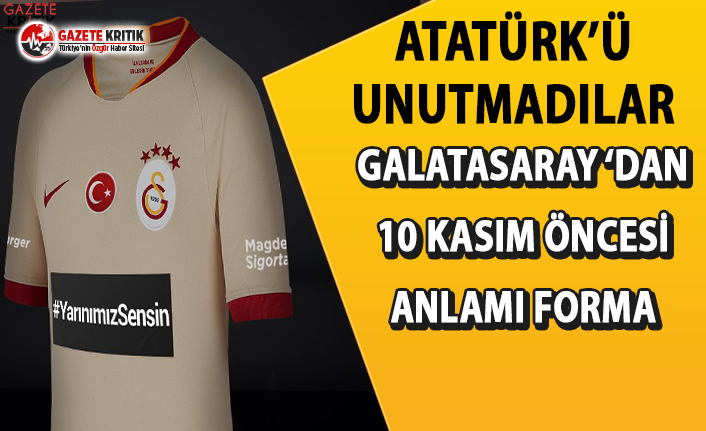 """Galatasaray'dan Atatürk'e anlamlı mesaj: Maça  """"yarınımız sensin"""" forması ile çıktı"""