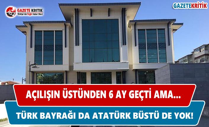Hala Türk Bayrağı ve Atatürk Büstü Yok!