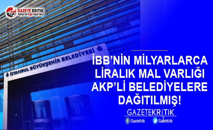 İBB'nin Milyarlarca Liralık Mal Varlığı AKP'li...