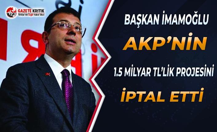 İmamoğlu, AKP'nin 1.5 Milyar Liralık Projesini...