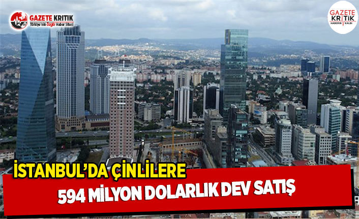 İstanbul'da Çinlilere 594 Milyon Dolarlık...