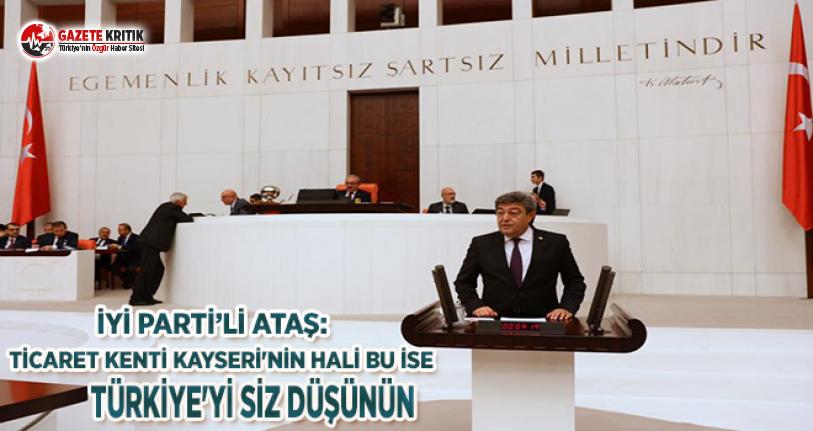 İYİ Parti'li Ataş: Ticaret Kenti Kayseri'nin...