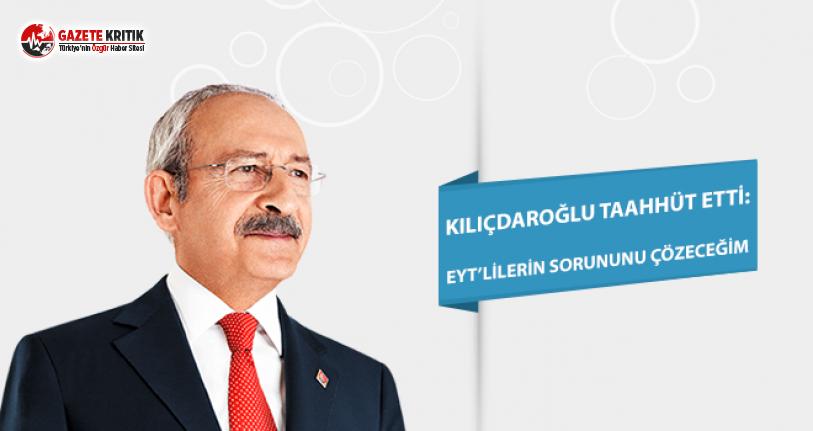 Kılıçdaroğlu Taahhüt Etti: EYT'lilerin Sorununu Çözeceğim!