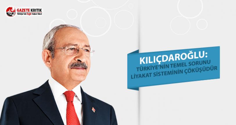Kılıçdaroğlu: Türkiye'nin en temel sorun liyakat sisteminin çökmesidir