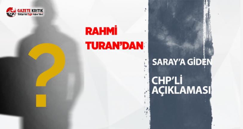 "Rahmi Turan'dan ""Saray'a giden CHP'li""..."