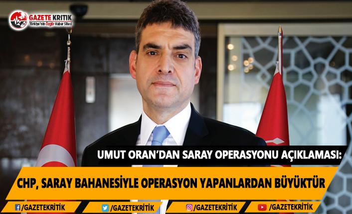 Umut Oran'dan Saray Operasyonu Açıklaması