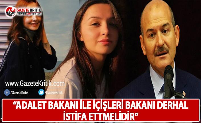 """""""Adalet Bakanı ile İçişleri Bakanı Derhal İstifa Etmelidir"""""""