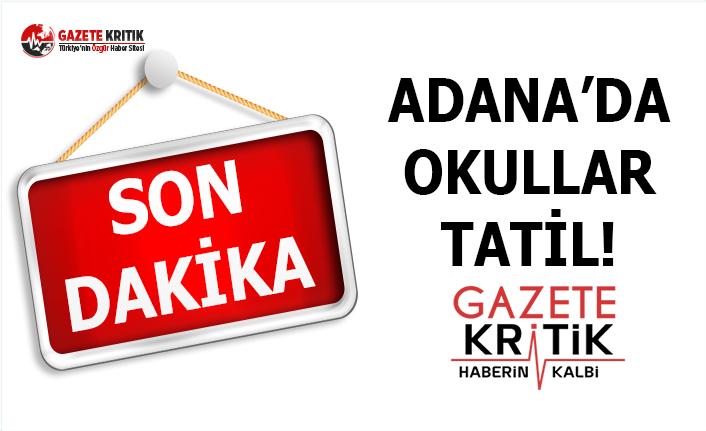 Adana'da Okullar Tatil!