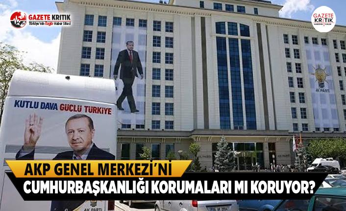 AKP Genel Merkezi'ni Cumhurbaşkanlığı Korumaları...