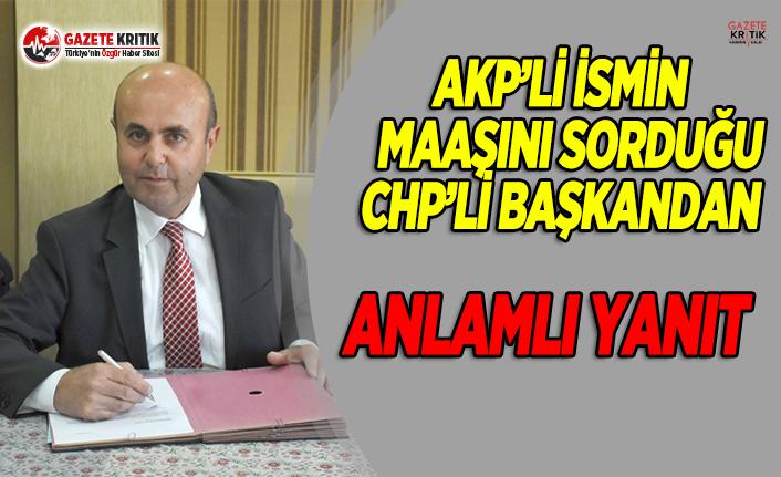 AKP'li İsmin Maaşını Sorduğu CHP'li Başkandan Anlamlı Yanıt