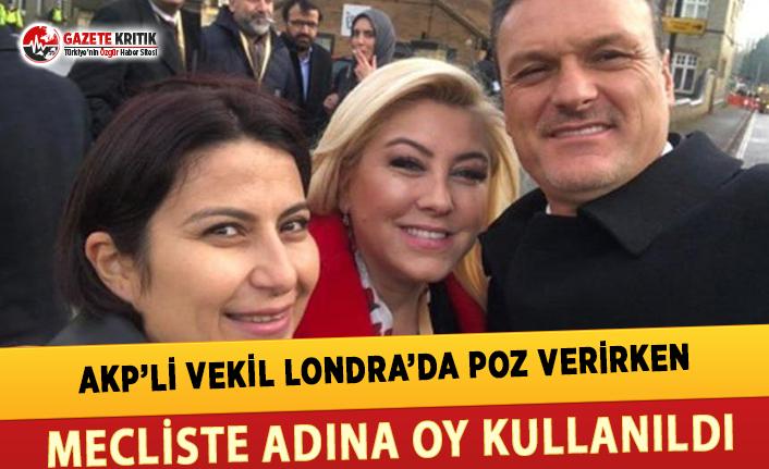 AKP'li Vekil Londra'da Poz Verirken Mecliste Adına Oy Kullanıldı