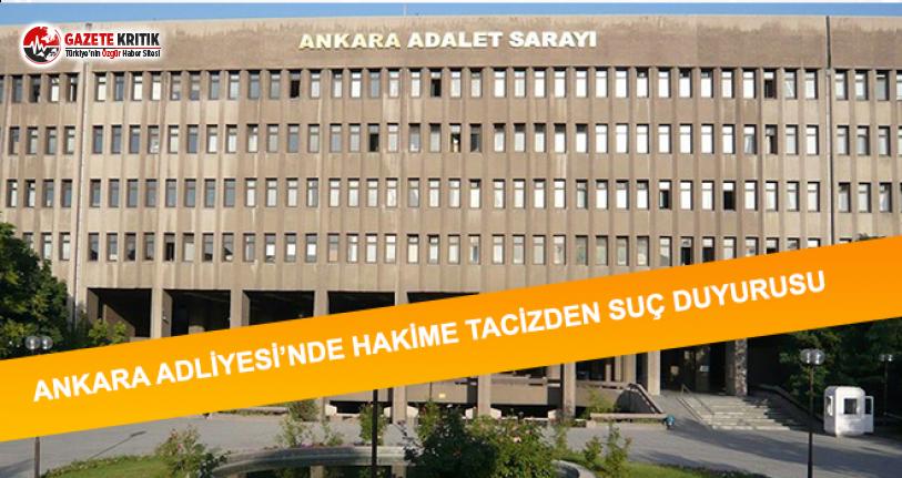 Ankara Adliyesi'nde Hakime Tacizden Suç Duyurusu
