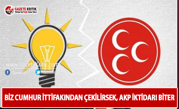 """""""Biz Cumhur İttifakı'ndan Çekilirsek, AKP İktidarı Biter"""""""