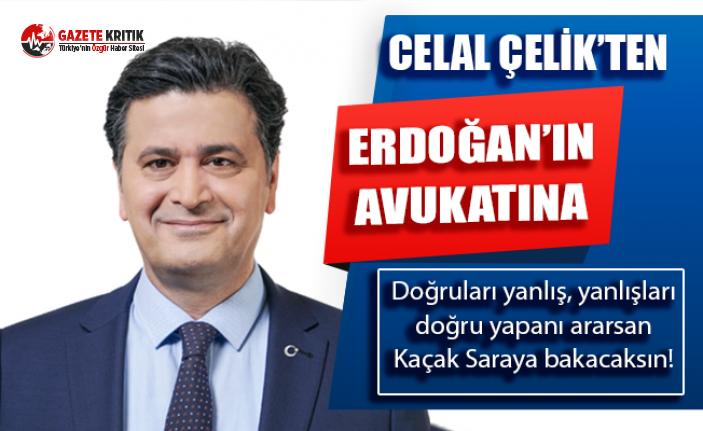 Çelik'ten Erdoğan'ın avukatına:Doğruları yanlış, yanlışları doğru yapanı ararsan Kaçak Saray'a bakacaksın!