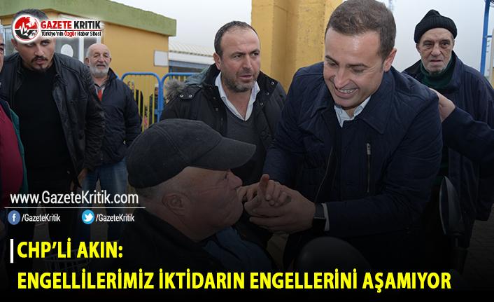 CHP'li Akın: Engellerimiz İktidarın Engellerini...