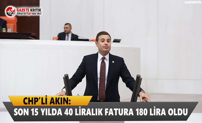 CHP'li Akın: Son 15 Yılda 40 Liralık Fatura 180 Lira Oldu