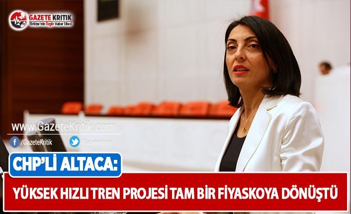 CHP'li Altaca: Yüksek Hızlı Tren Projesi Tam Bir Fiyaskoya Dönüşmüştür