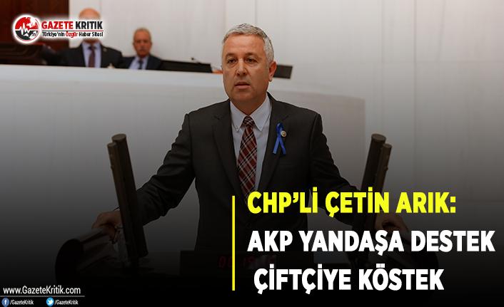 CHP'li Arık: AKP Yandaşa Destek Çiftçiye...