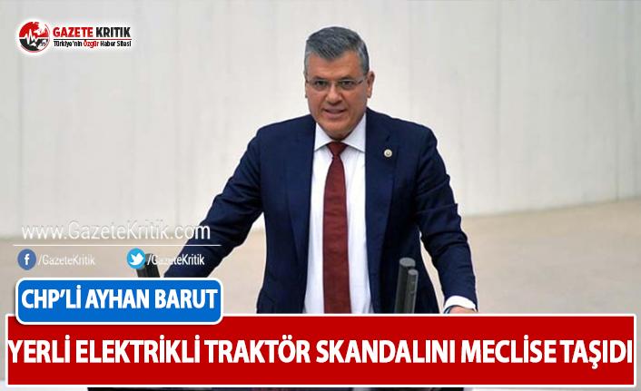 CHP'li Barut Yerli Elektrikli Traktör Skandalını...