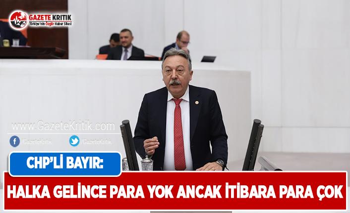 CHP'li Bayır: Halka Gelince Para Yok Ancak İtibara...