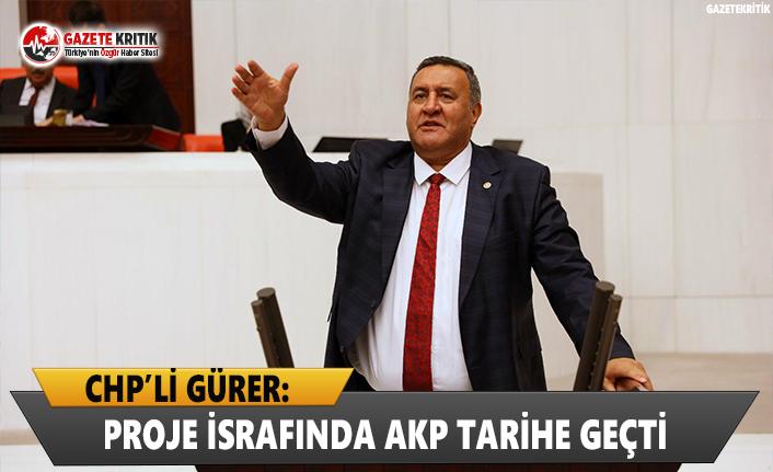 CHP'li Gürer: Proje İsrafında AKP Tarihe Geçti