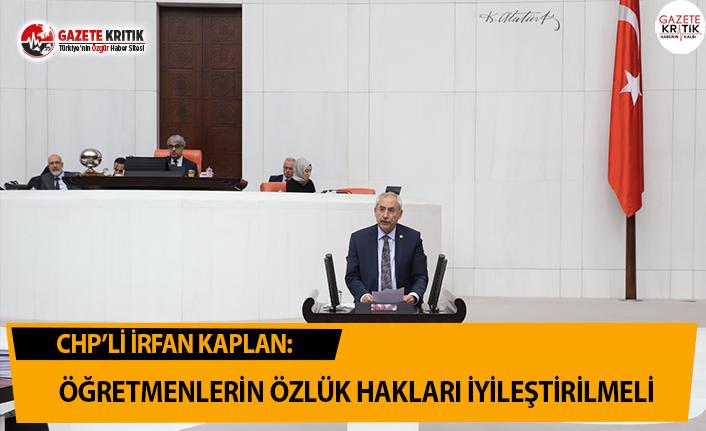 CHP'li Kaplan: Öğretmenlerin Özlük Hakları İyileştirilmeli