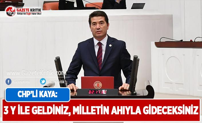 CHP'li Kaya: 3Y ile Geldiniz,Milletin Ahı ile...