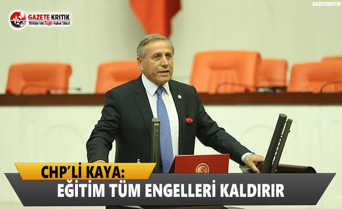 CHP'li Kaya: Eğitim Tüm Engelleri Kaldırır