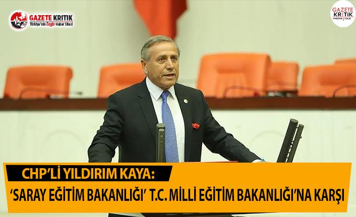 CHP'li Kaya: 'Saray Eğitim Bakanlığı'...