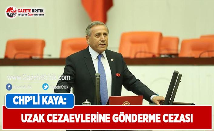 CHP'li Kaya: Uzak Cezaevlerine Gönderme Cezası