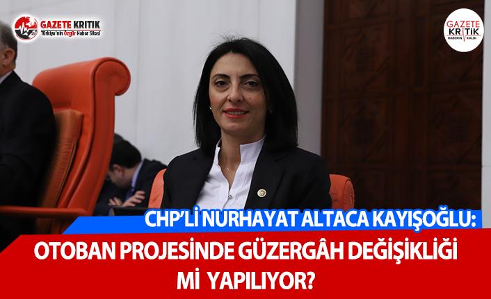 CHP'li Kayışoğlu: Otoban Projesinde Güzergâh Değişikliği Mi Yapılıyor?