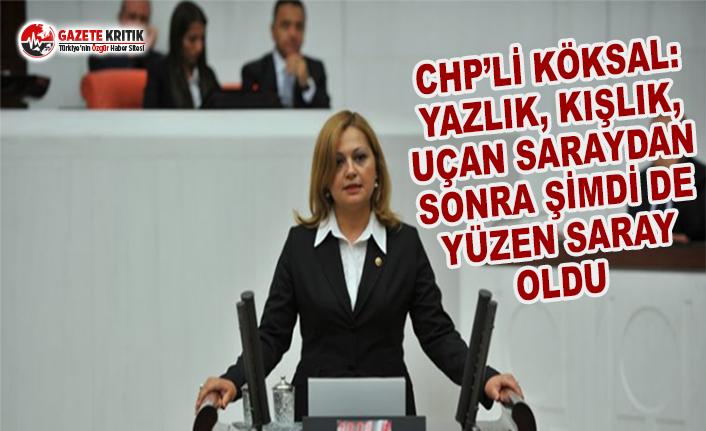 CHP'li Köksal: Yazlık, Kışlık, Uçan Saraydan...