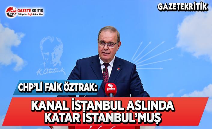 CHP'li Öztrak: Kanal İstanbul Aslında Katar İstanbul'muş