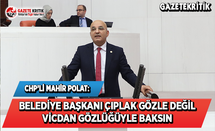CHP'li Polat: Belediye Başkanı Çıplak Gözle...