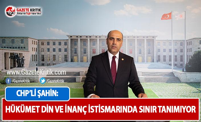 CHP'li Şahin: Hükümet Din ve İnanç İstismarında...