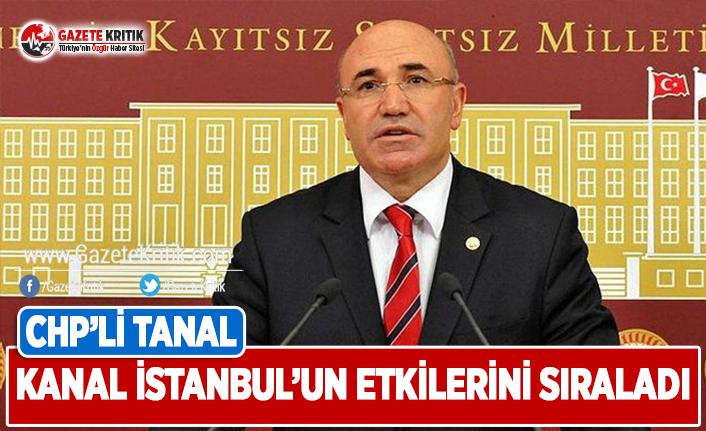CHP'li Tanal, Kanal İstanbul'un Etkilerini...