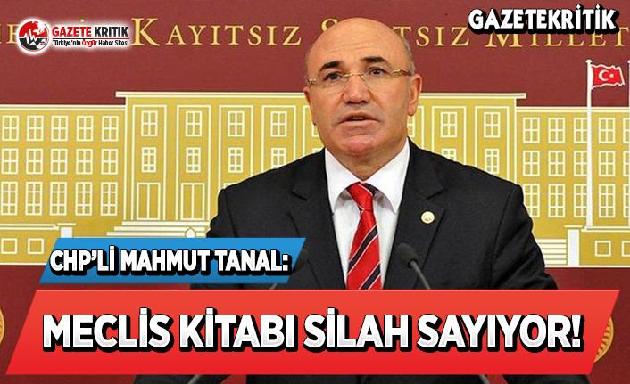 CHP'li Tanal: Meclis Kitabı Silah Sayıyor!