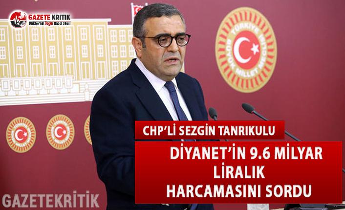 CHP'li Tanrıkulu, Diyanet'in 9.6 Milyar...