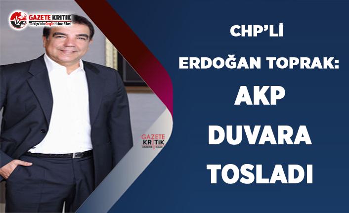CHP'li Toprak: AKP, Duvara Tosladı!