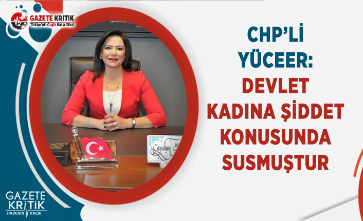 CHP'li Yüceer: Devlet Kadına Şiddet Konusunda...