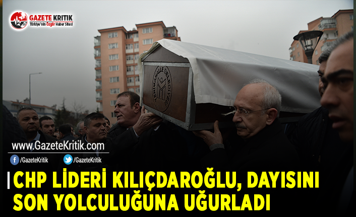 CHP Lideri Kılıçdaroğlu, Dayısını Son Yolculuğuna...