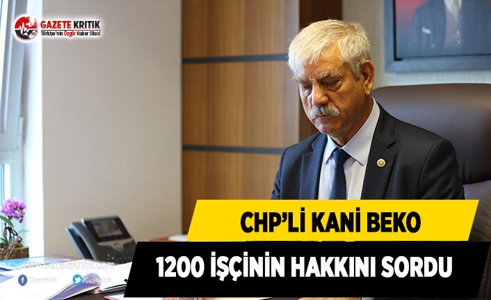 CHP'li Beko, 1200 İşçinin Hakkını Sordu
