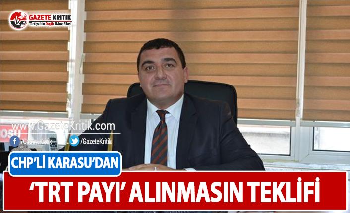 CHP'li Karasu'dan 'TRT Payı' Alınmasın Teklifi