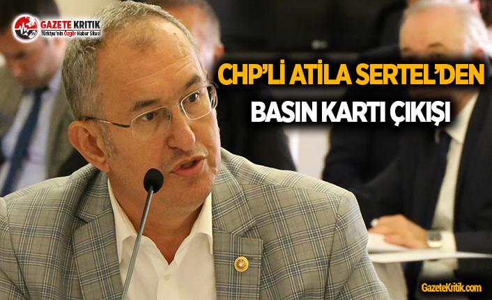 CHP'li Sertel'den Basın Kartı Çıkışı
