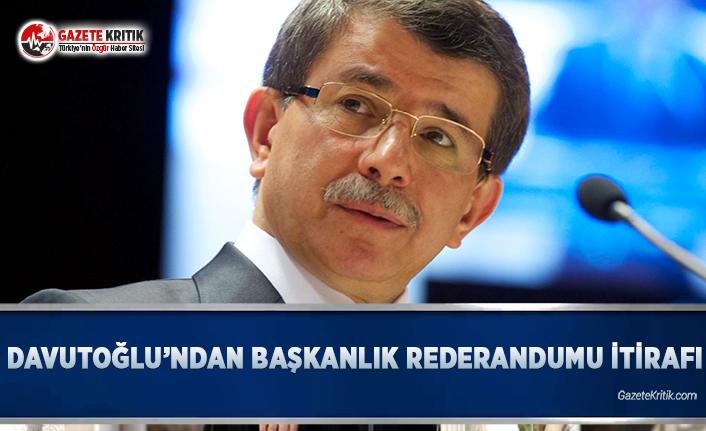 Davutoğlu'ndan Başkanlık Referandumu İtirafı