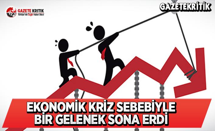 Ekonomik Kriz Sebebiyle Bir Gelenek Sona Erdi